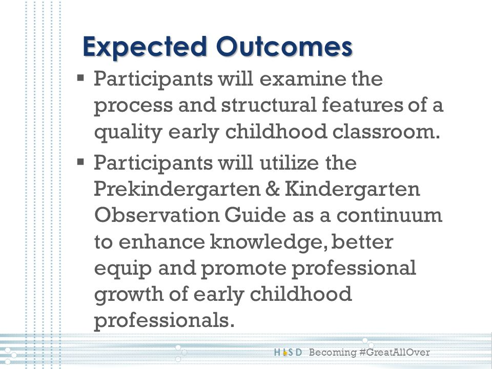 Expected Outcomes Participants will examine the process and structural features of a quality early childhood classroom.