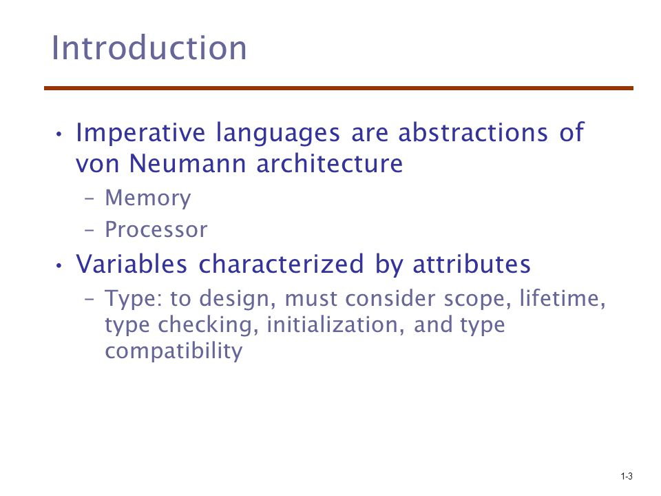 Introduction Imperative languages are abstractions of von Neumann architecture. Memory. Processor.