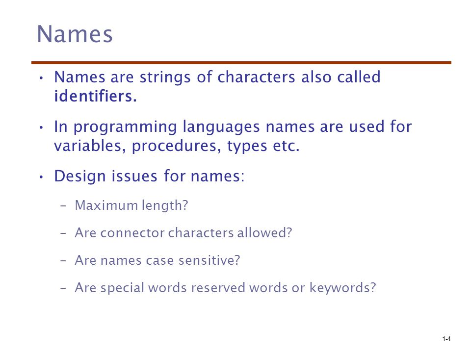 Names Names are strings of characters also called identifiers.
