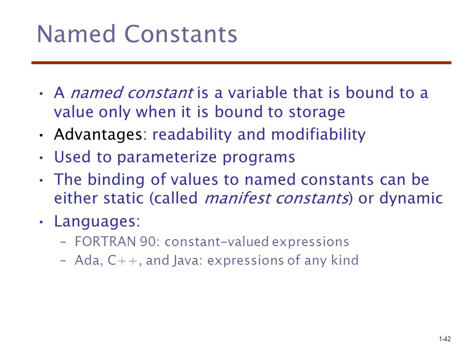 Named Constants A named constant is a variable that is bound to a value only when it is bound to storage.