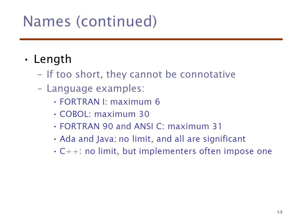Names (continued) Length If too short, they cannot be connotative
