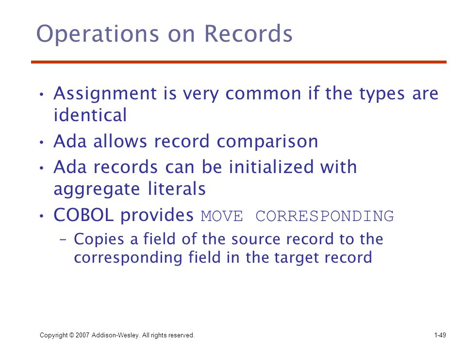 Operations on Records Assignment is very common if the types are identical. Ada allows record comparison.