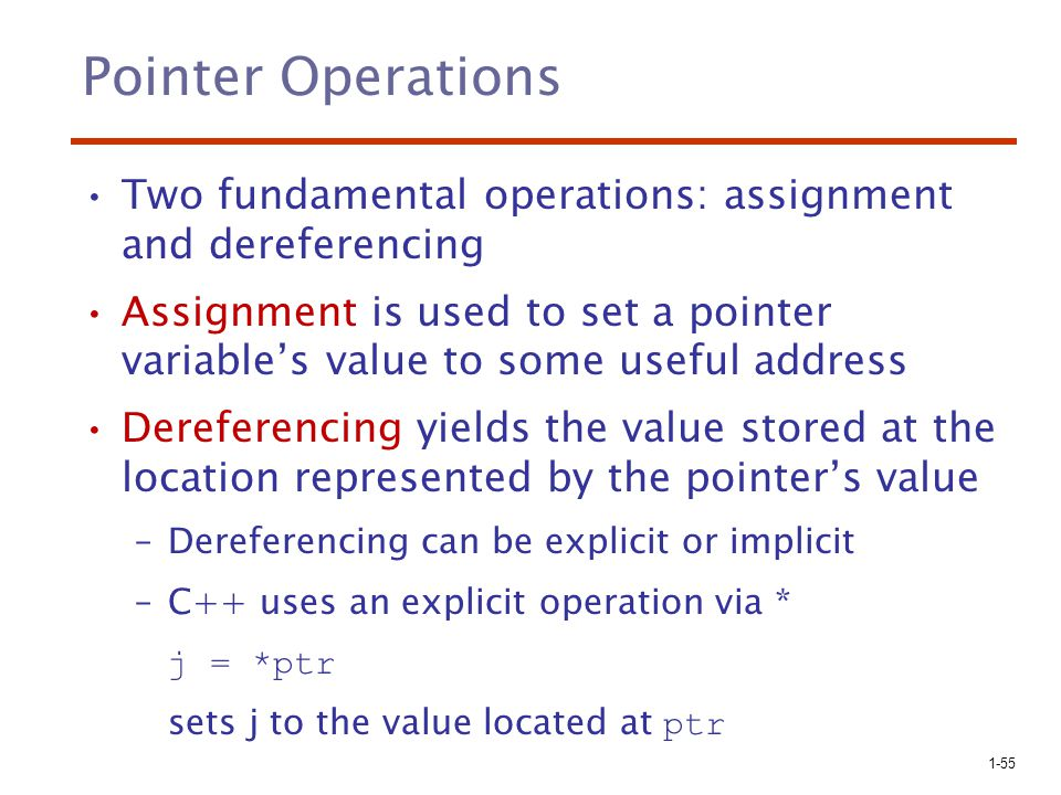 Pointer Operations Two fundamental operations: assignment and dereferencing.
