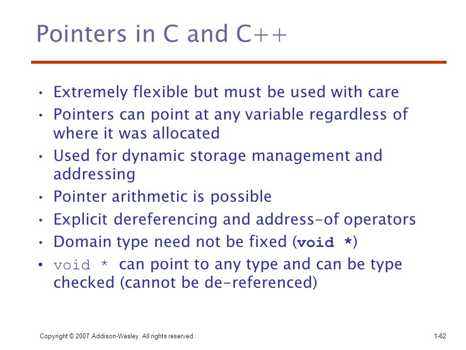 Pointers in C and C++ Extremely flexible but must be used with care