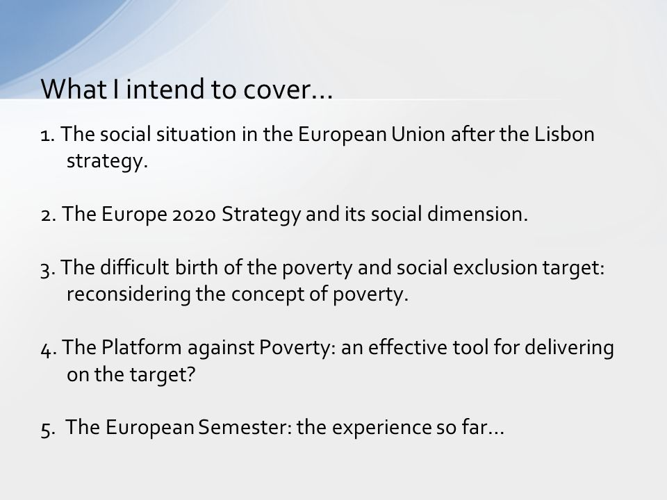 What I intend to cover… 1. The social situation in the European Union after the Lisbon strategy.