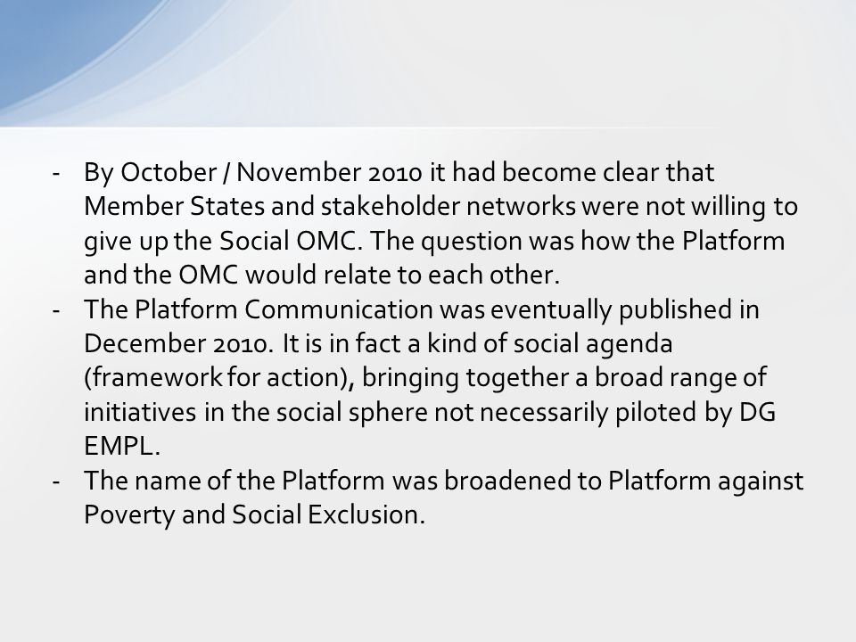 By October / November 2010 it had become clear that Member States and stakeholder networks were not willing to give up the Social OMC. The question was how the Platform and the OMC would relate to each other.