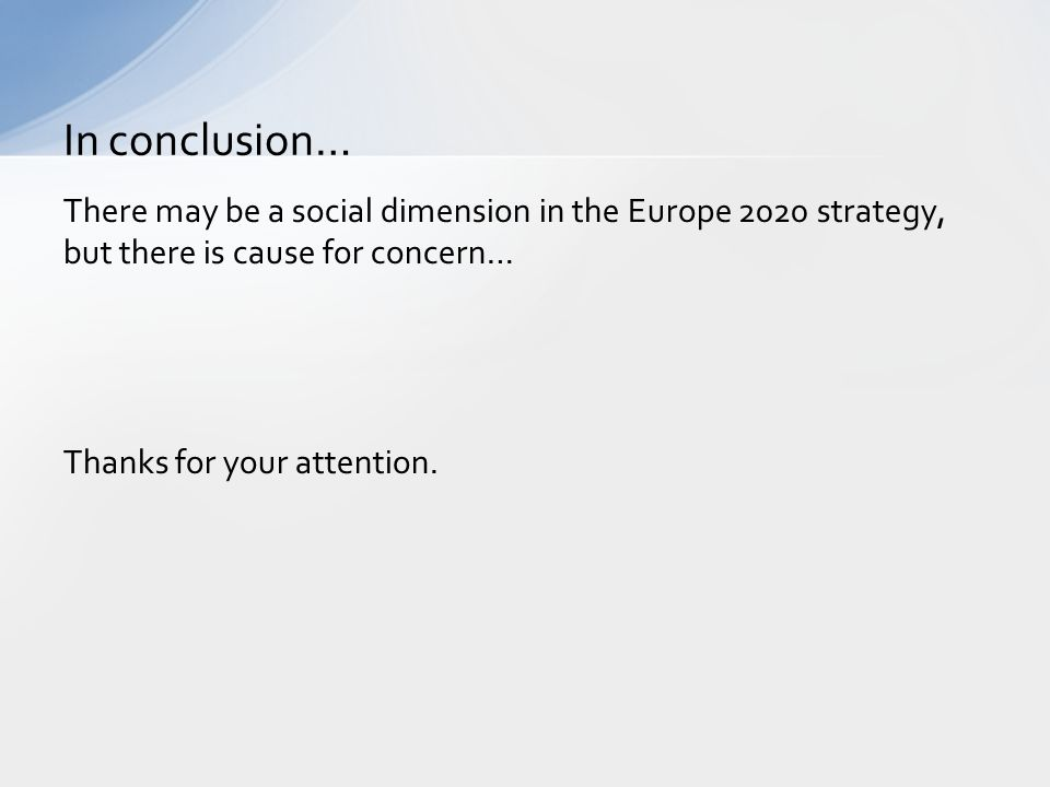 In conclusion… There may be a social dimension in the Europe 2020 strategy, but there is cause for concern…