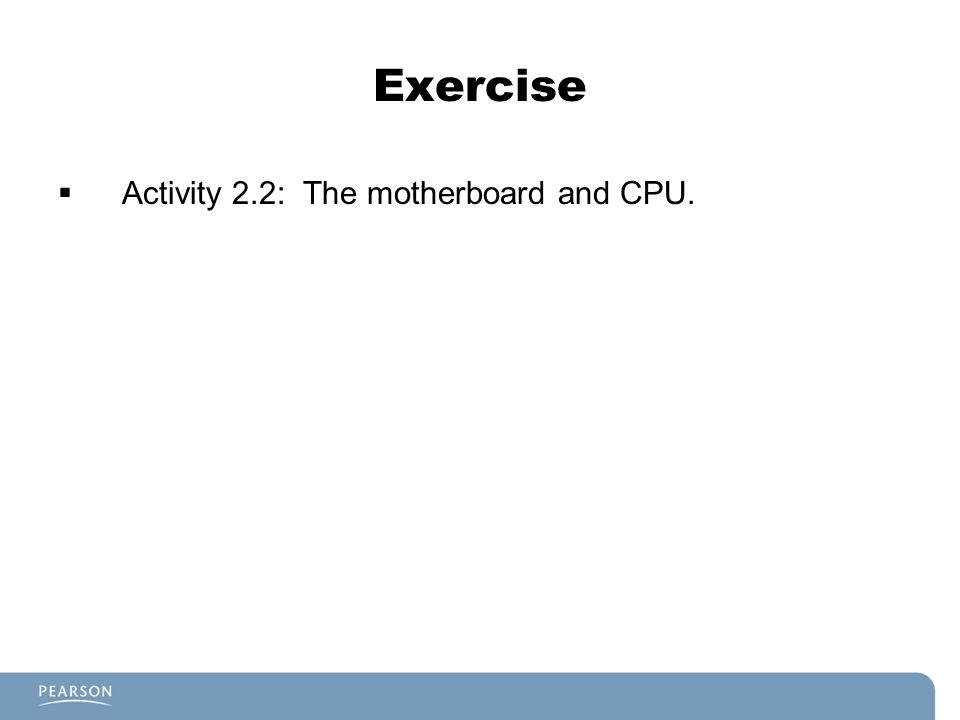 Exercise Activity 2.2: The motherboard and CPU.