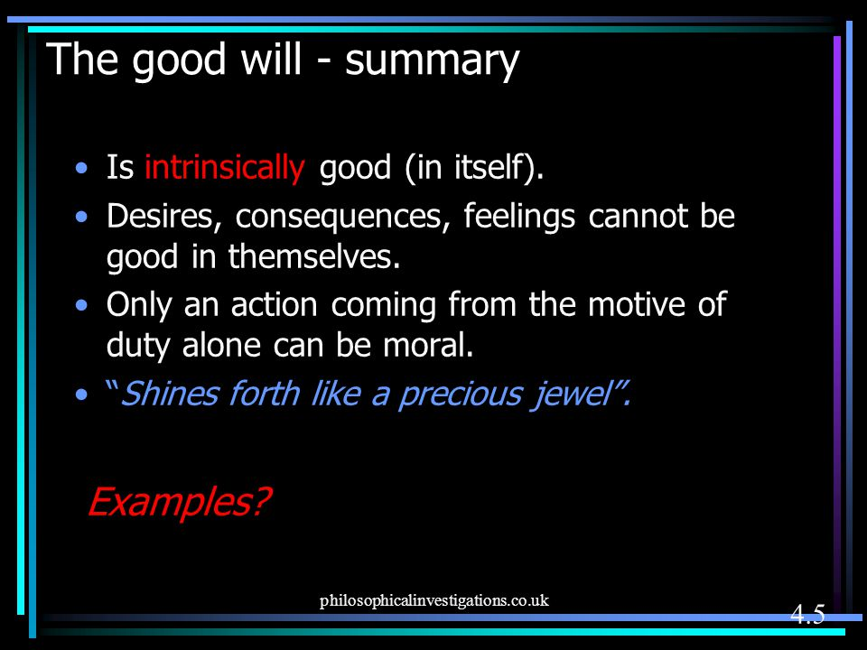 The good will - summary Examples Is intrinsically good (in itself).
