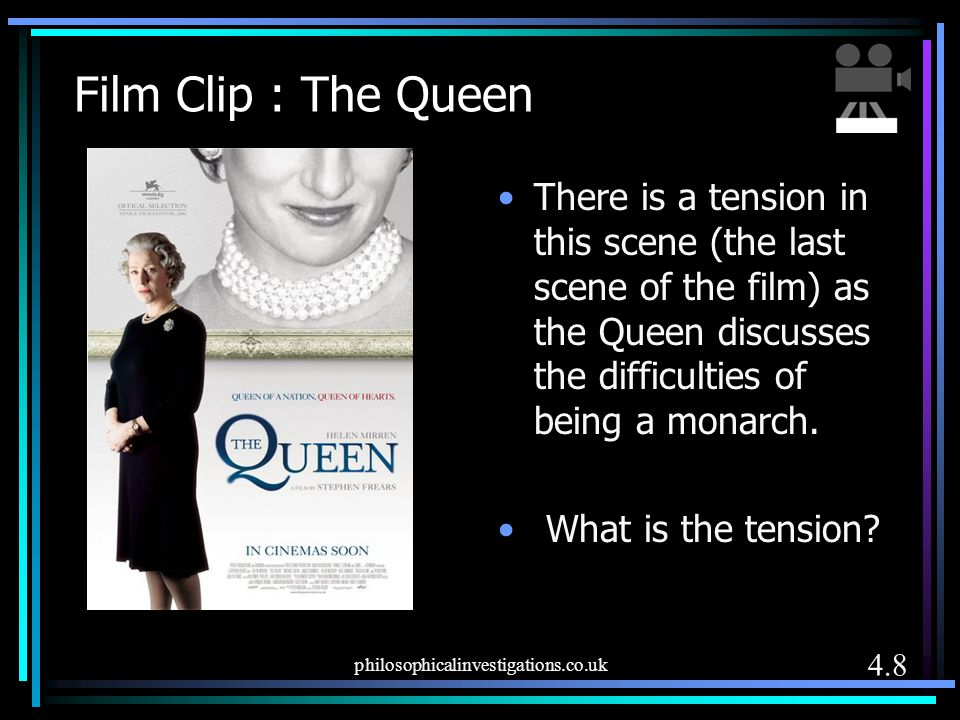 Film Clip : The Queen There is a tension in this scene (the last scene of the film) as the Queen discusses the difficulties of being a monarch.