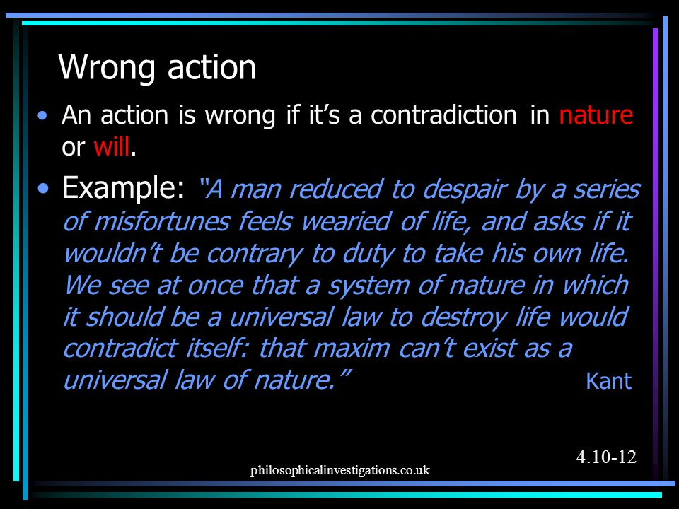 Wrong action An action is wrong if it's a contradiction in nature or will.