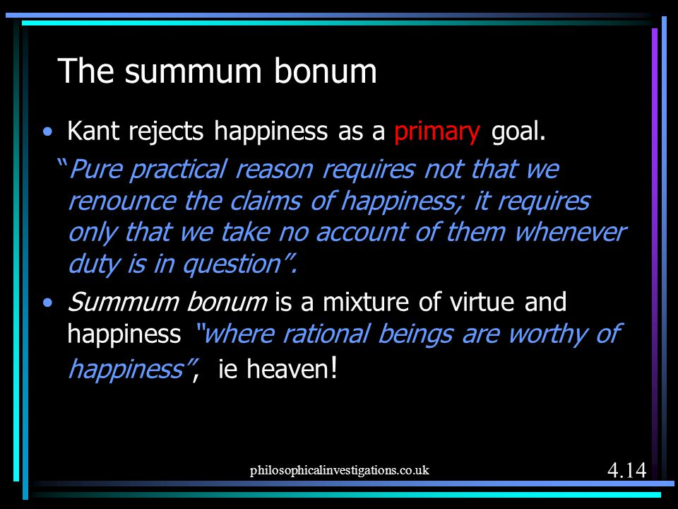 The summum bonum Kant rejects happiness as a primary goal.