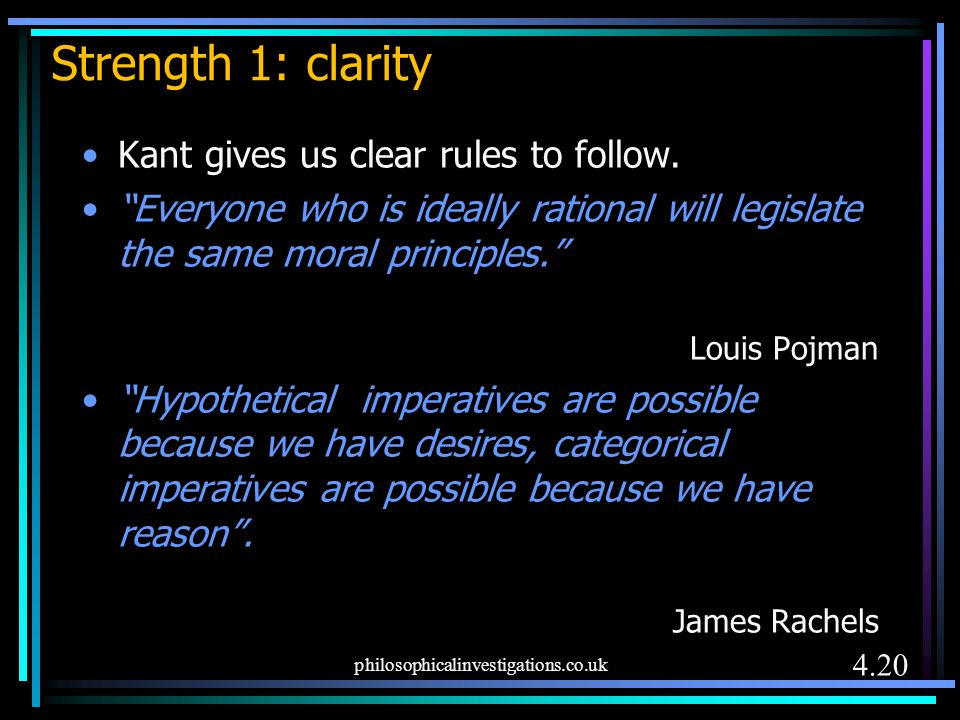 Strength 1: clarity Kant gives us clear rules to follow.