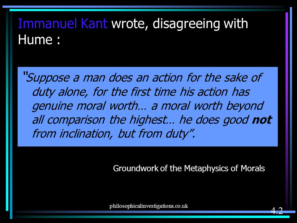 Immanuel Kant wrote, disagreeing with Hume :