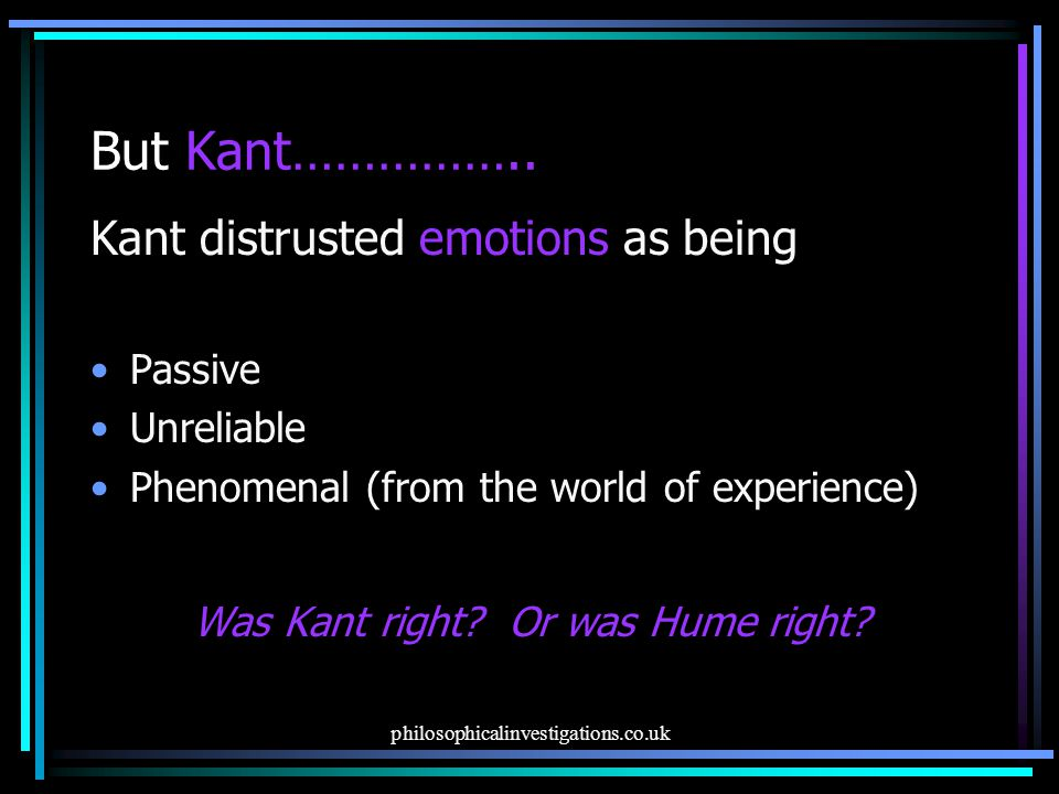 But Kant…………….. Kant distrusted emotions as being