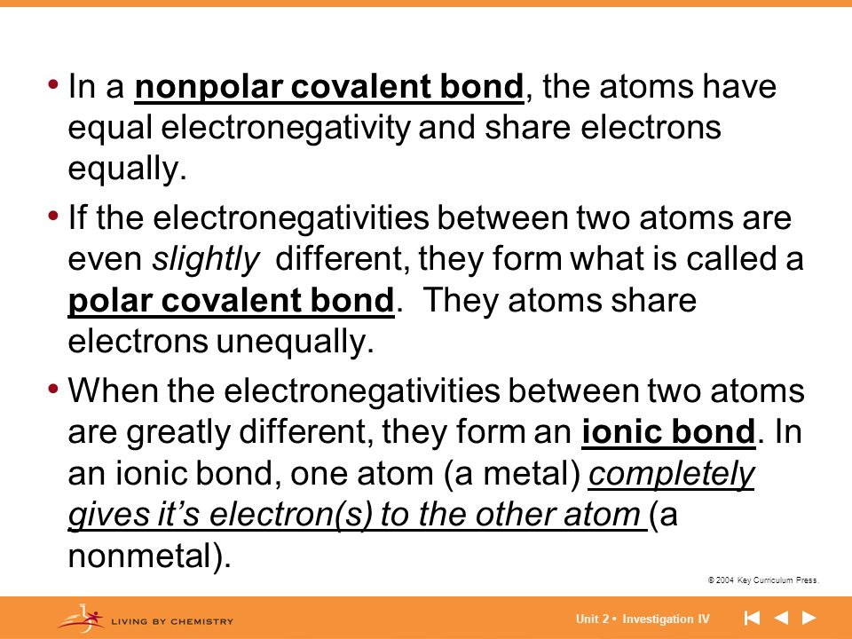 In a nonpolar covalent bond, the atoms have equal electronegativity and share electrons equally.