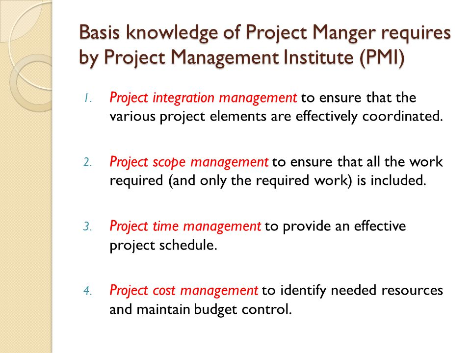 Basis knowledge of Project Manger requires by Project Management Institute (PMI)