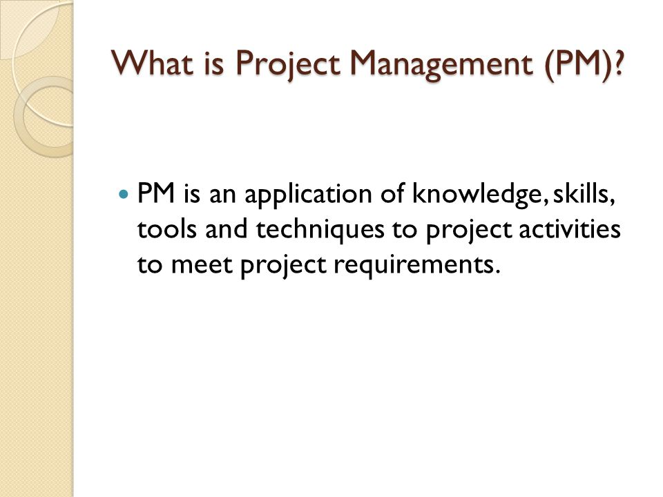 What is Project Management (PM)