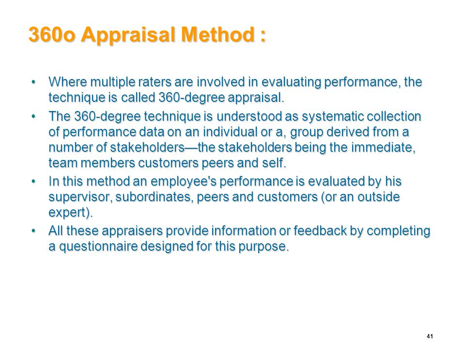 360o Appraisal Method : Where multiple raters are involved in evaluating performance, the technique is called 360-degree appraisal.