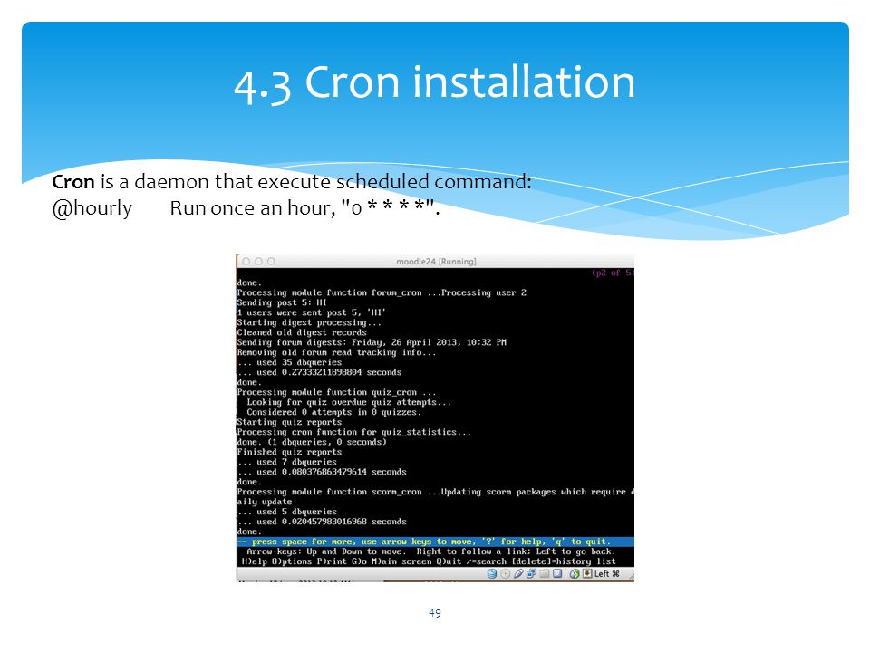 4.3 Cron installation Cron is a daemon that execute scheduled command: