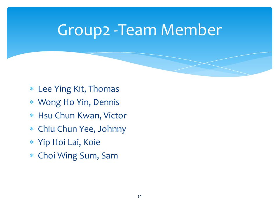 Group2 -Team Member Lee Ying Kit, Thomas Wong Ho Yin, Dennis