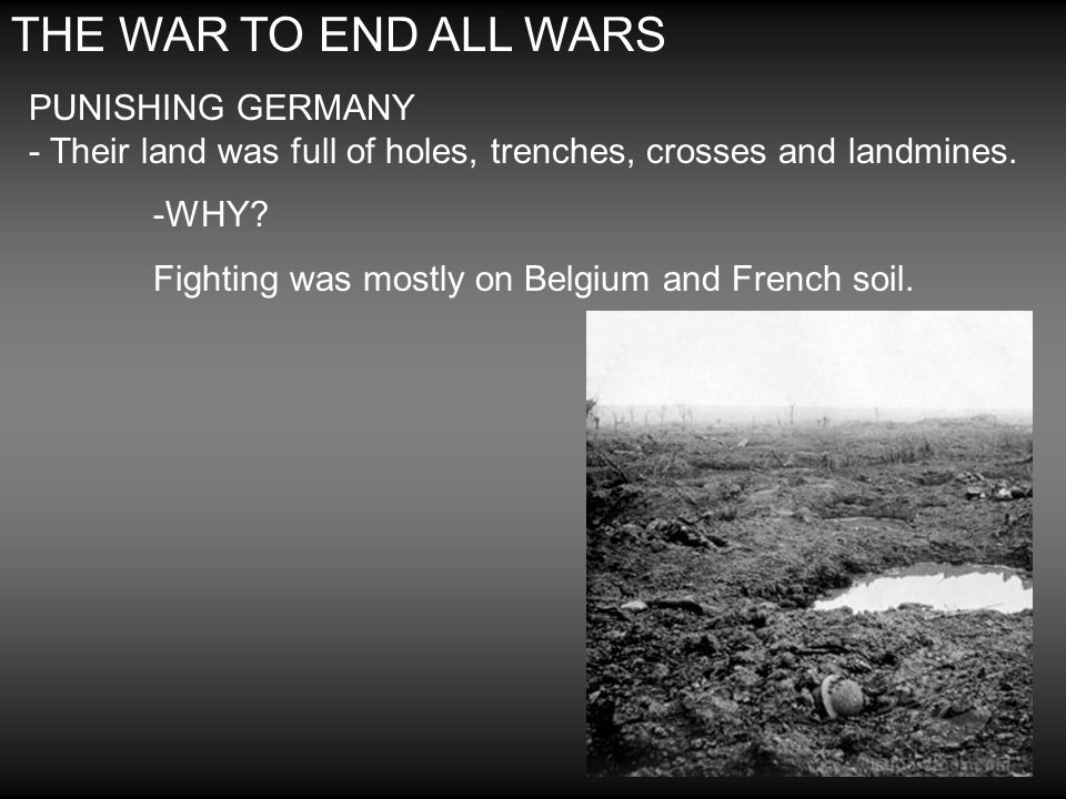THE WAR TO END ALL WARS PUNISHING GERMANY - Their land was full of holes, trenches, crosses and landmines.