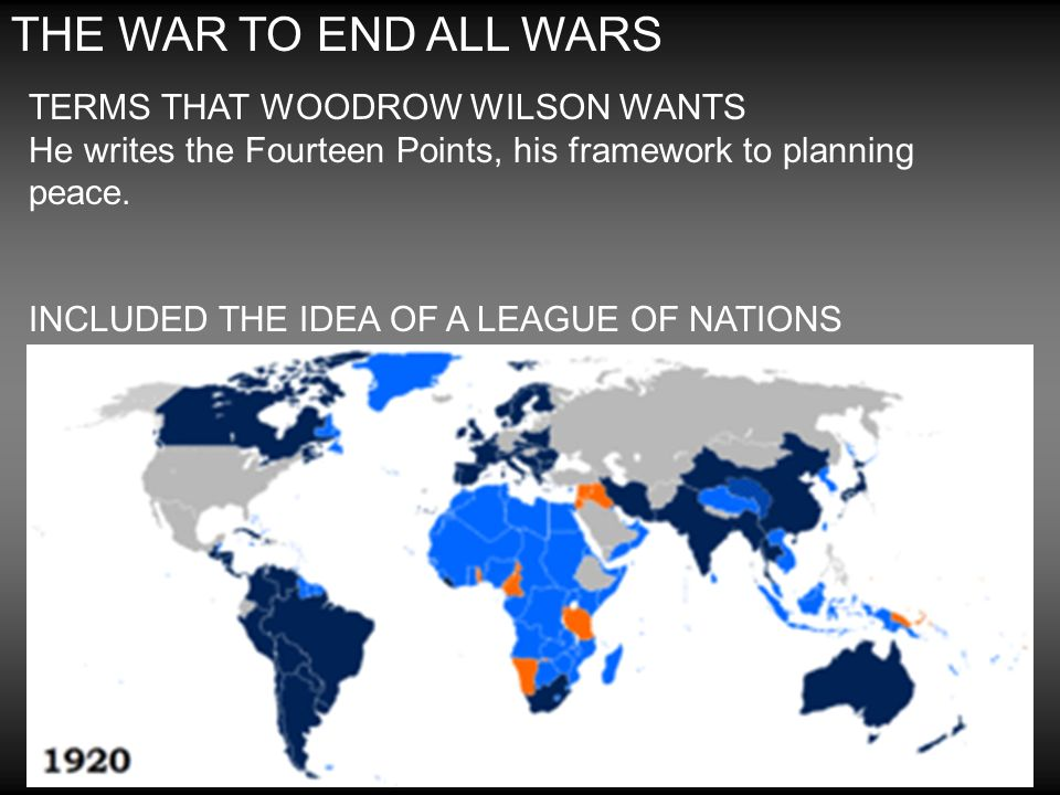 THE WAR TO END ALL WARS TERMS THAT WOODROW WILSON WANTS He writes the Fourteen Points, his framework to planning peace.