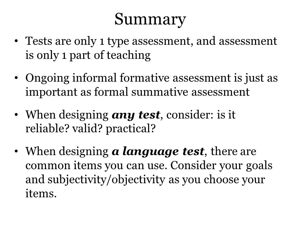 Summary Tests are only 1 type assessment, and assessment is only 1 part of teaching.