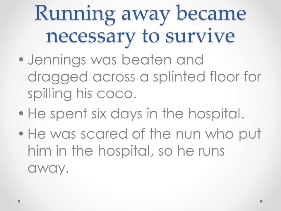 Running away became necessary to survive