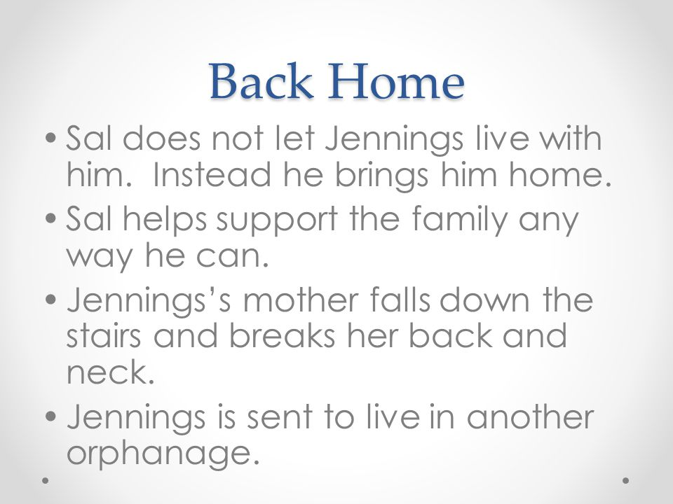 Back Home Sal does not let Jennings live with him. Instead he brings him home. Sal helps support the family any way he can.