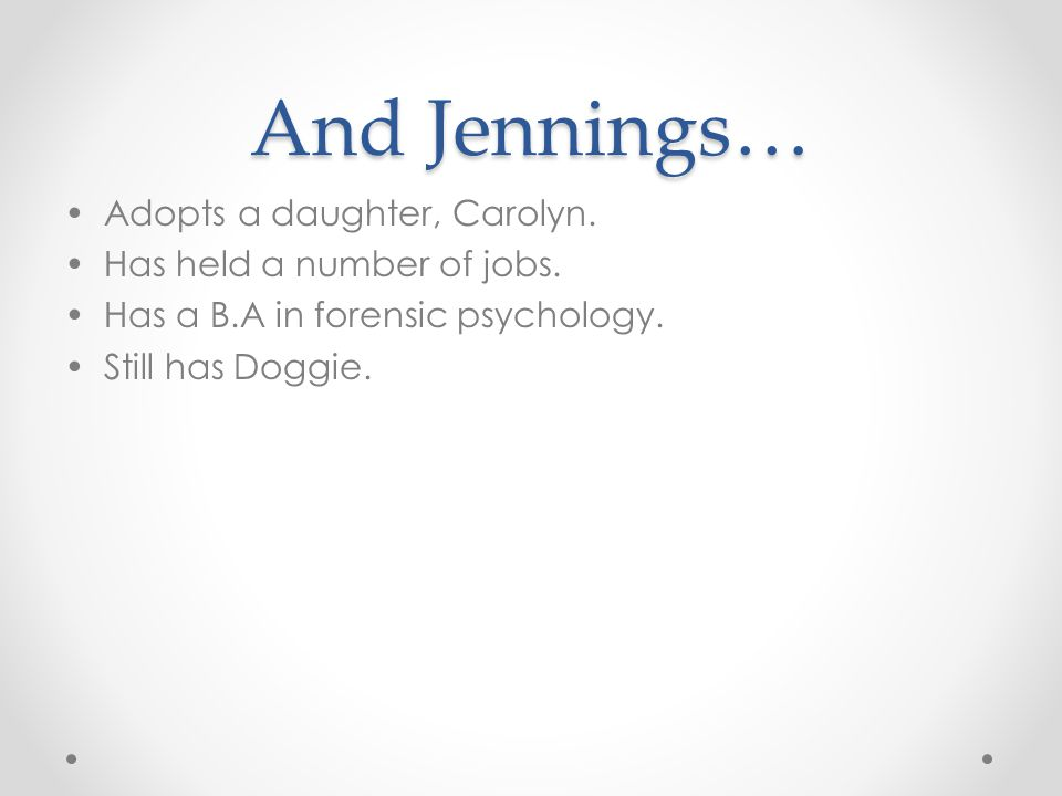 And Jennings… Adopts a daughter, Carolyn. Has held a number of jobs.