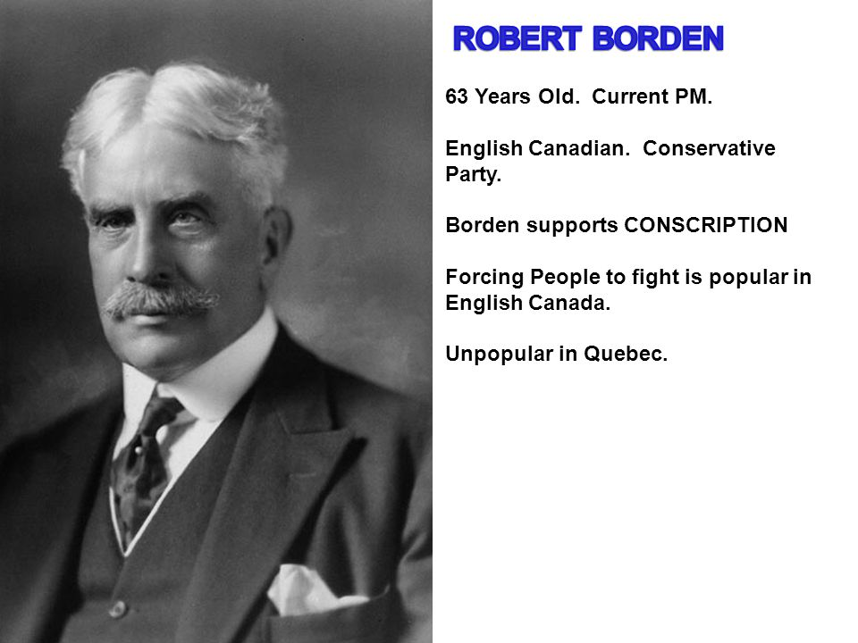 ROBERT BORDEN 63 Years Old. Current PM.
