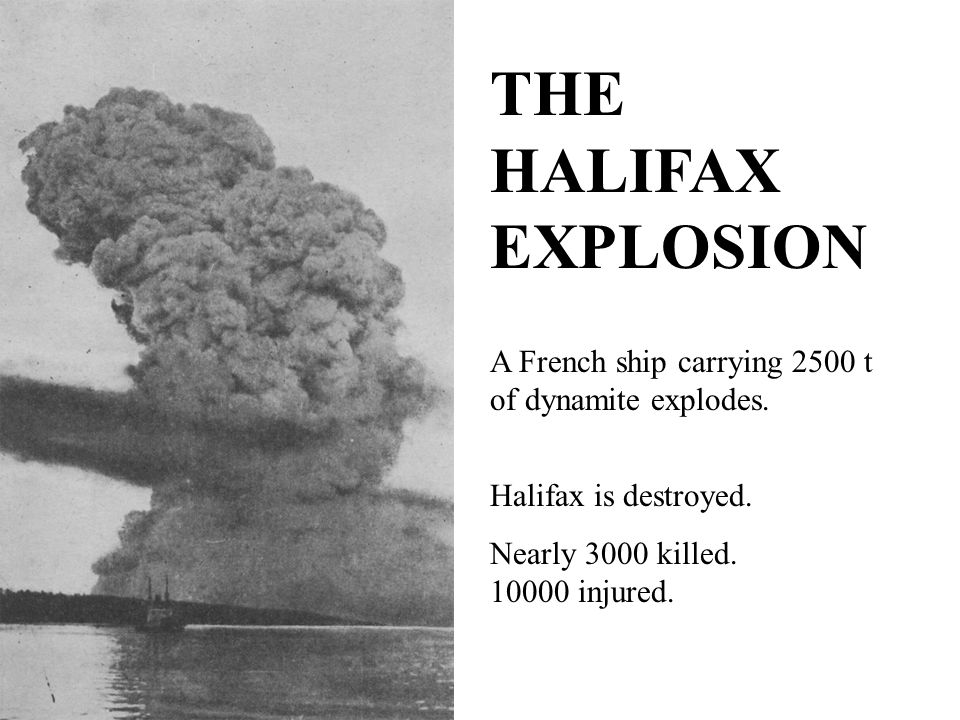 THE HALIFAX EXPLOSION A French ship carrying 2500 t of dynamite explodes.