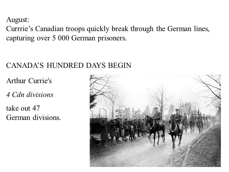 August: Currrie's Canadian troops quickly break through the German lines, capturing over 5 000 German prisoners.
