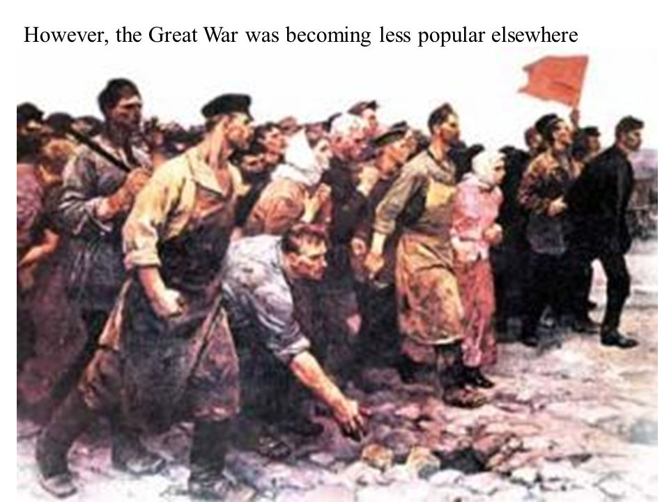 However, the Great War was becoming less popular elsewhere