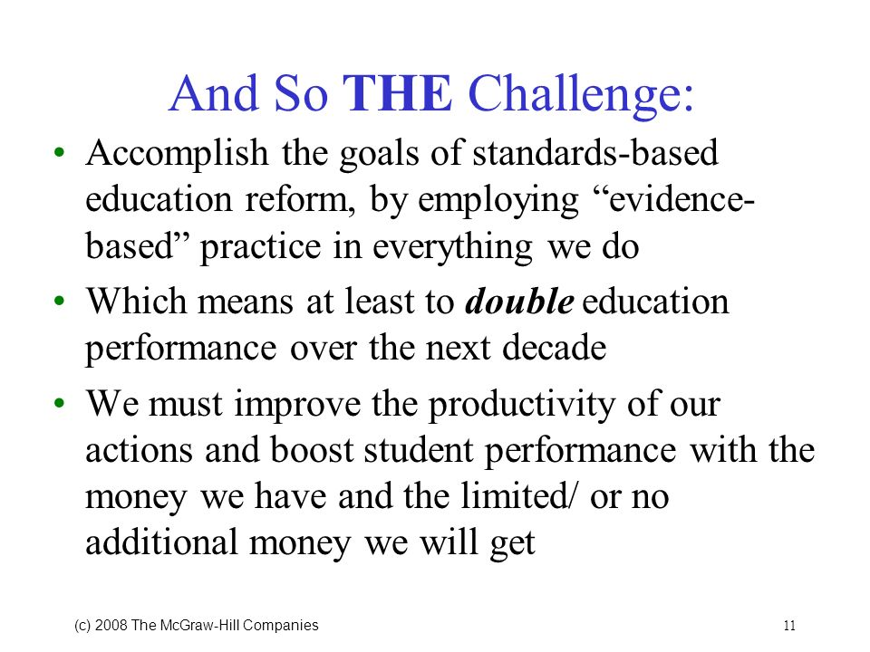 And So THE Challenge: Accomplish the goals of standards-based education reform, by employing evidence-based practice in everything we do.