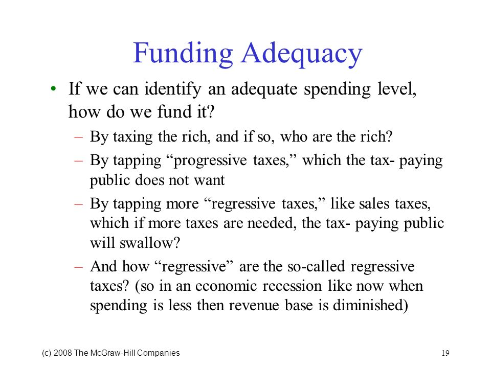 Funding Adequacy If we can identify an adequate spending level, how do we fund it By taxing the rich, and if so, who are the rich