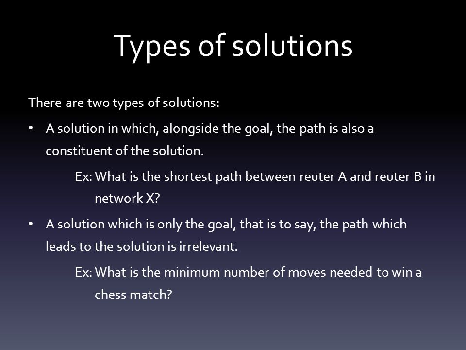 Types of solutions There are two types of solutions: