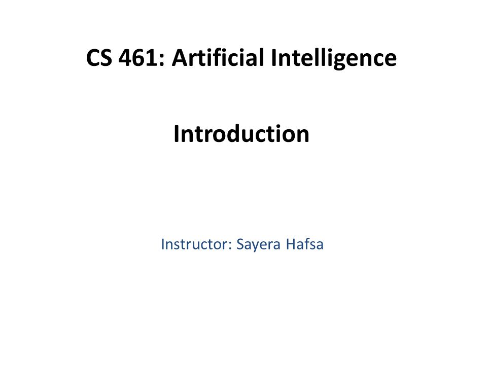 CS 461: Artificial Intelligence Introduction