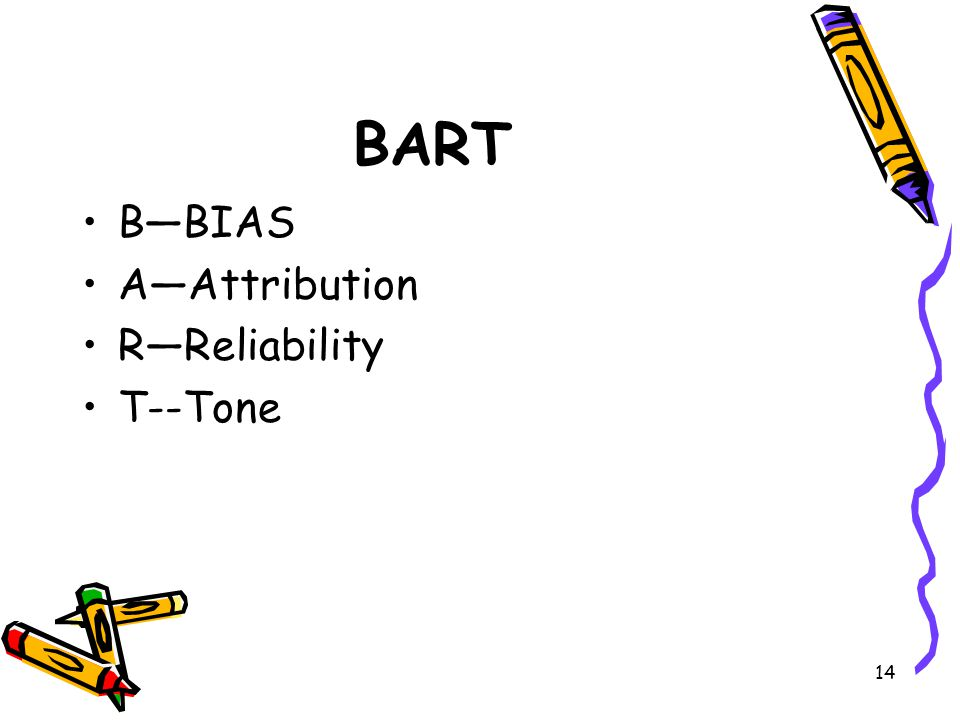 BART B—BIAS A—Attribution R—Reliability T--Tone
