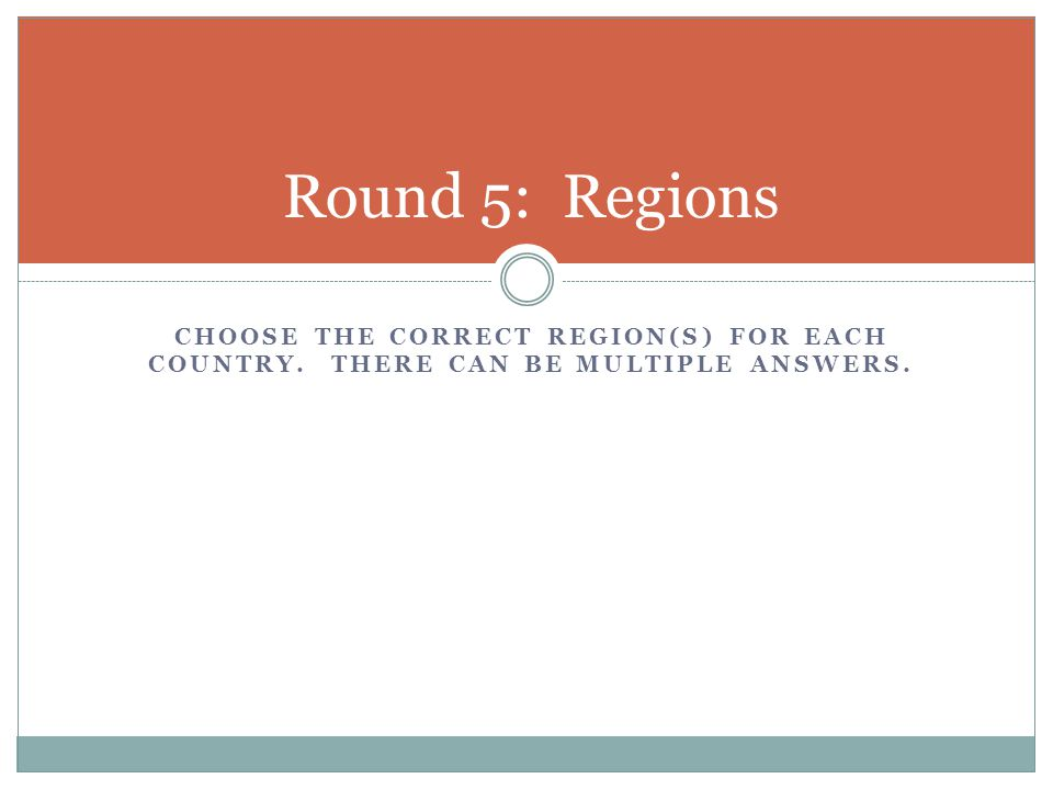 Round 5: Regions choose the correct region(s) for each Country. There can be multiple answers.