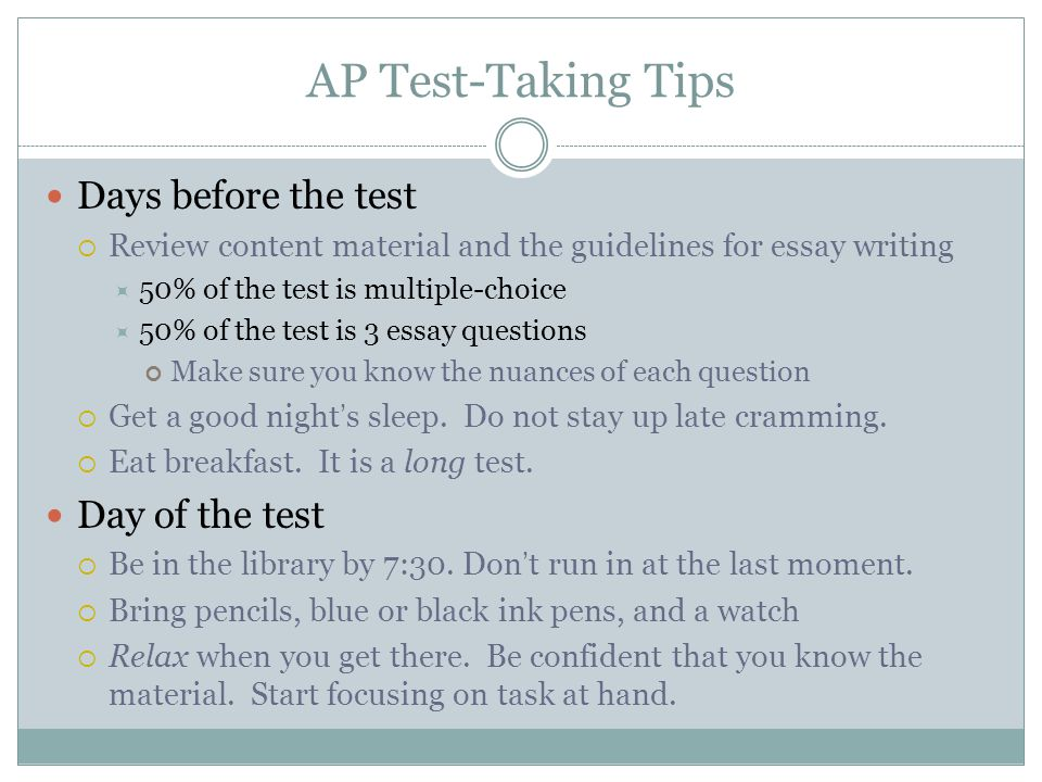 AP Test-Taking Tips Days before the test Day of the test