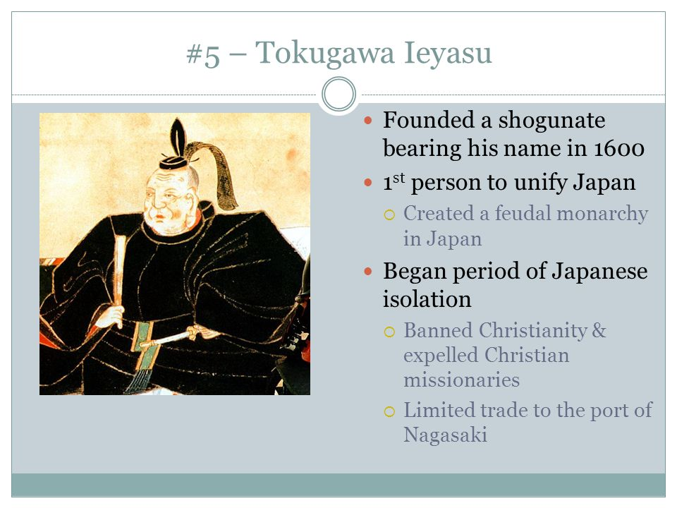 #5 – Tokugawa Ieyasu Founded a shogunate bearing his name in 1600