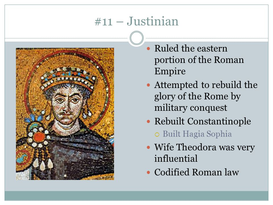 #11 – Justinian Ruled the eastern portion of the Roman Empire