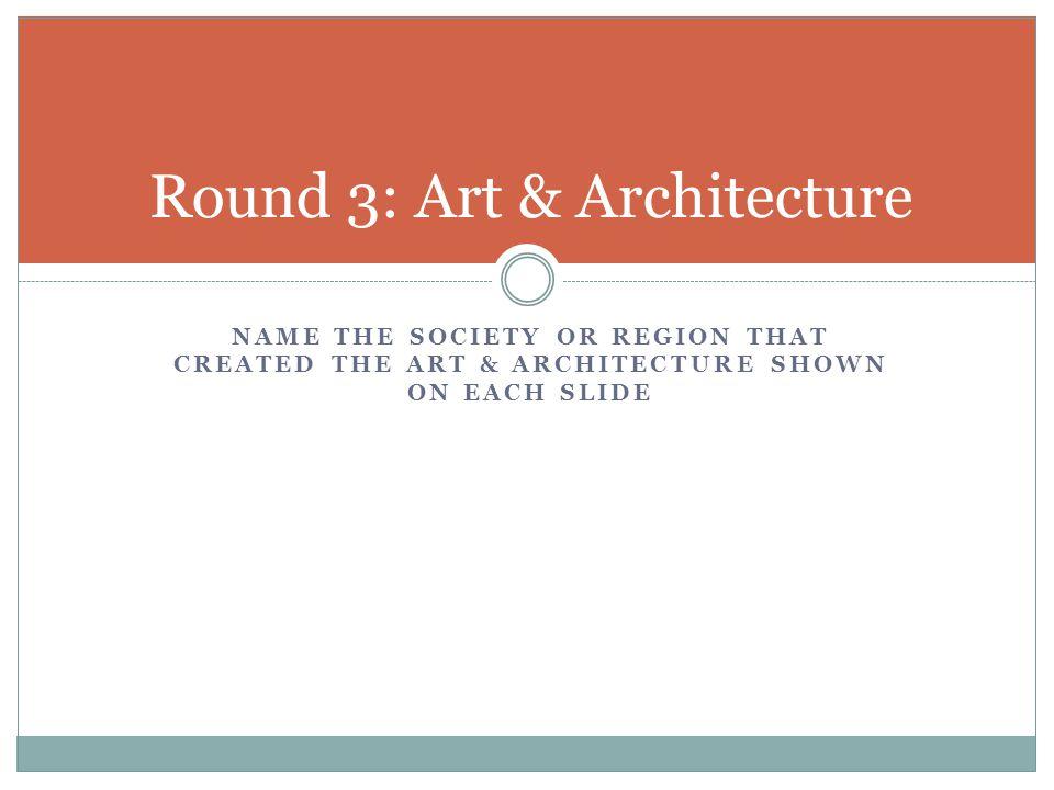 Round 3: Art & Architecture