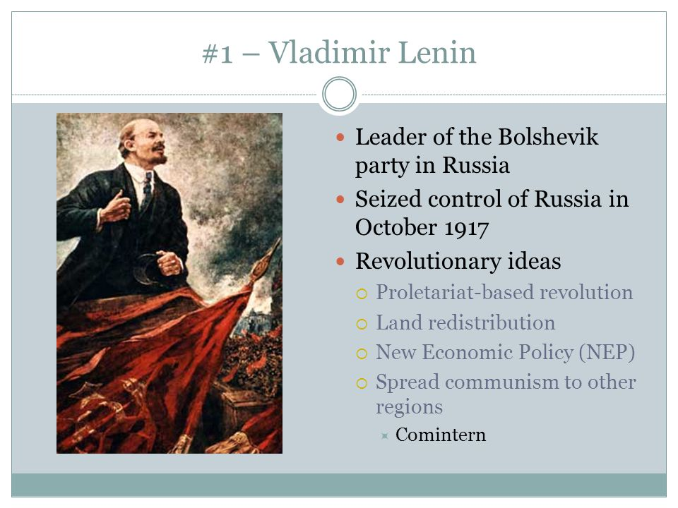 #1 – Vladimir Lenin Leader of the Bolshevik party in Russia