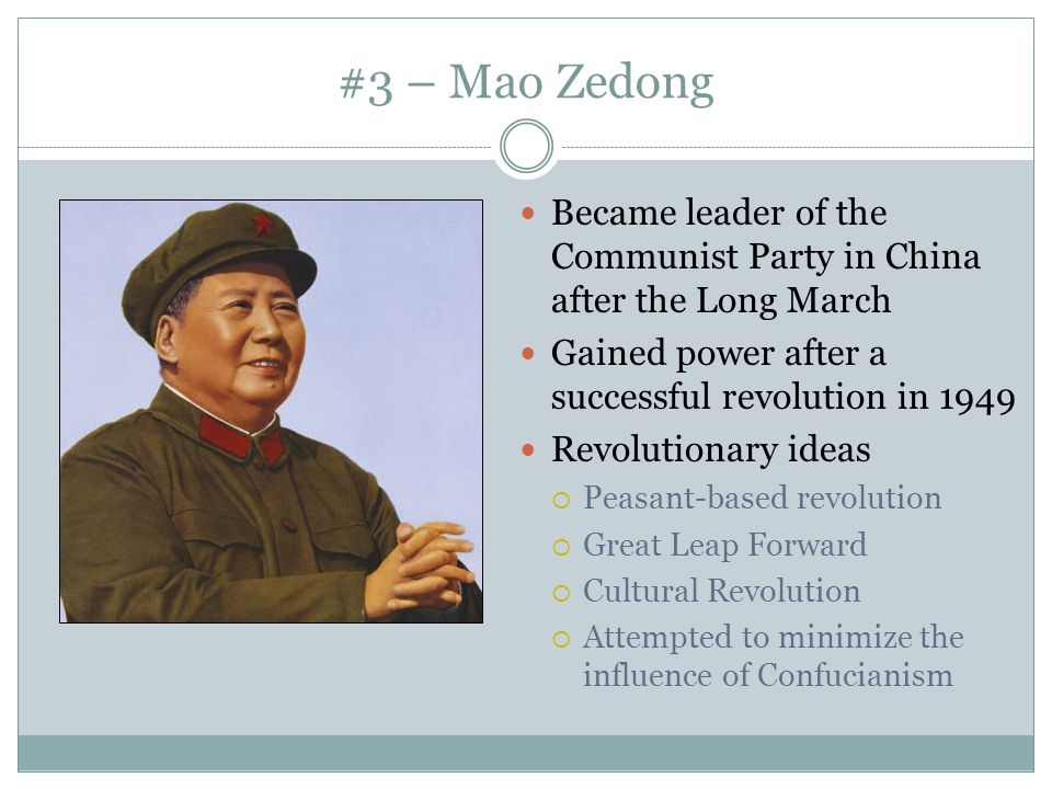 #3 – Mao Zedong Became leader of the Communist Party in China after the Long March. Gained power after a successful revolution in 1949.