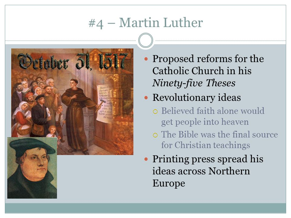 #4 – Martin Luther Proposed reforms for the Catholic Church in his Ninety-five Theses. Revolutionary ideas.
