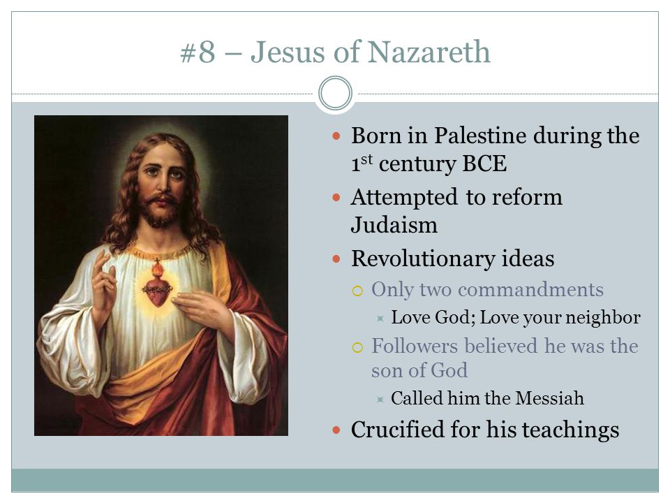 #8 – Jesus of Nazareth Born in Palestine during the 1st century BCE