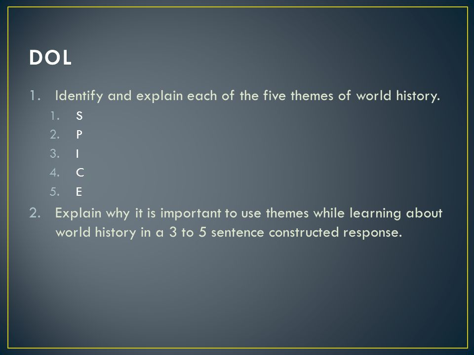 DOL Identify and explain each of the five themes of world history.